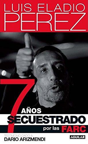 7 años secuestrado por las FARC (Spanish Edition): Eladio, Luis Eladio