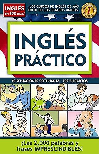 9781603963534: Ingles practico/ Practical English: 40 situaciones cotidianas, 700 ejercicios/ 40 daily situations, 700 exercises (Ingles en 100 Dias)
