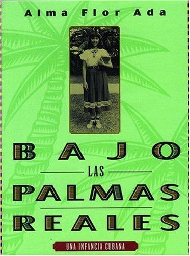 9781603963961: Bajo las palmas reales: una infancia cubana / Under the Royal Palms: A Childhood in Cuba (Spanish Edition)