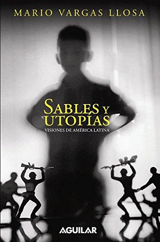 Sables y utopías. Visiones de América Latina: Vargas Llosa, Mario