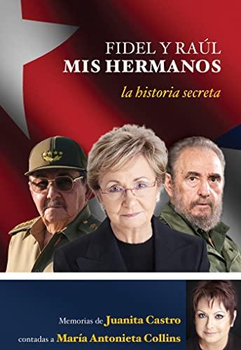 9781603967013: Fidel y Raul, mis hermanos. La historia secreta (Spanish Edition)