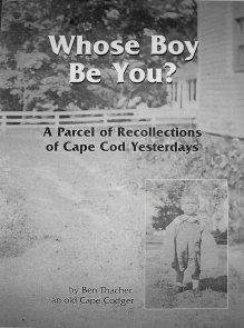 Whose Boy Be You? A parcel of recollections of Cape Cod Yesterdays