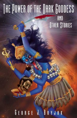 The Power of the Dark Goddess and Other Stories: Bryjak, George J.