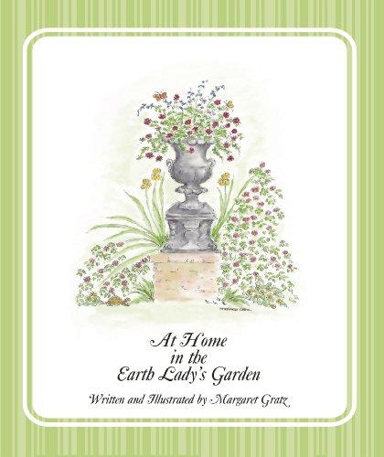 At Home in the Earth Lady's Garden: Margaret Gratz; Margaret Gratz [Illustrator]