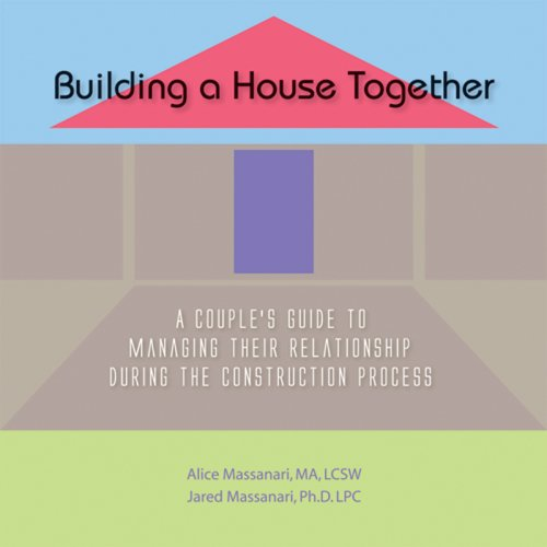 9781604026375: Building A House Together: A Couple's Guide To Managing Their Relationship During the Construction Process