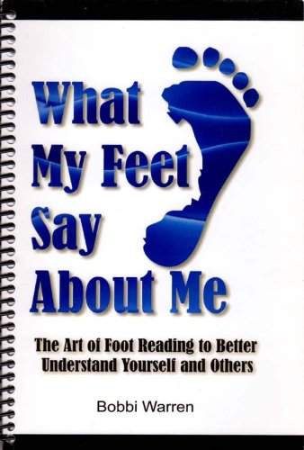 9781604026672: What My Feet Say About Me: The Art of Foot Reading to Better Understand Yourself and Others