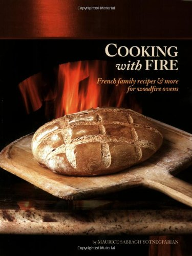 Cooking with Fire: French Family Recipes & More for Woodfire Ovens (Book & DVD): Maurice ...