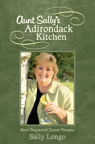 Aunt Sally's Adirondack Kitchen Cookbook: Sally Longo