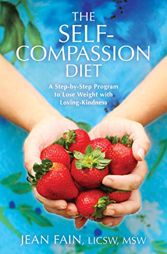 The Self-Compassion Diet: A Step-by-Step Program to: Jean Fain