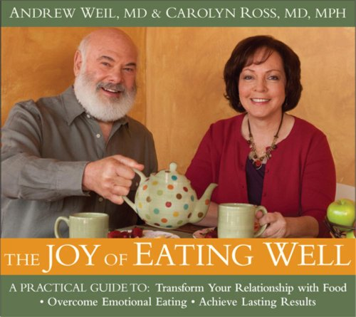 The Joy of Eating Well: A Practical Guide to Transform Your Relationship with Food, Overcome ...