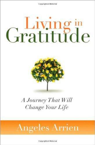Living in Gratitude : A Journey That: Angeles Arrien