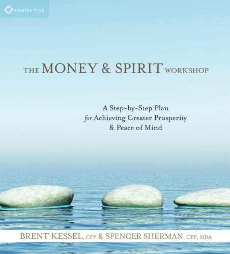 The Money and Spirit Workshop: A Step-by-Step Plan for Achieving Greater Prosperity and Peace of ...