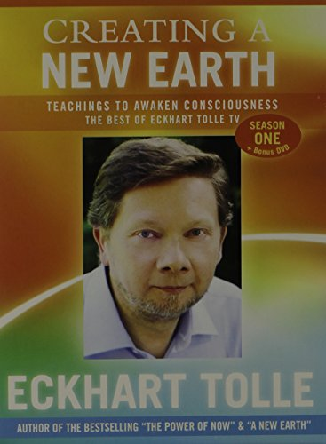 Creating a New Earth: Teachings to Awaken Consciousness: The Best of Eckhart Tolle TV - Season One:...