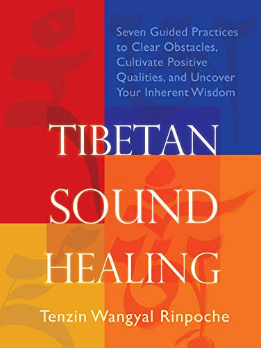 9781604070958: Tibetan Sound Healing: Seven Guided Practices to Clear Obstacles, Cultivate Positive Qualities, and Uncover Your Inherent Wisdom