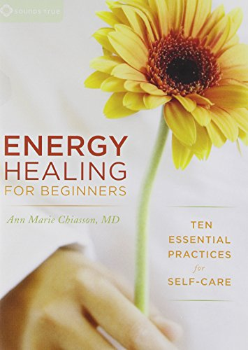 Energy Healing For Beginners: Ten Essential Practices for Self-Care: M.D. Chiasson Ann Marie