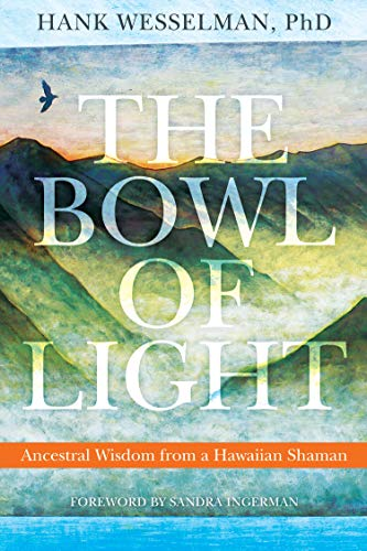 9781604074307: The Bowl of Light: Ancestral Wisdom from a Hawaiian Shaman