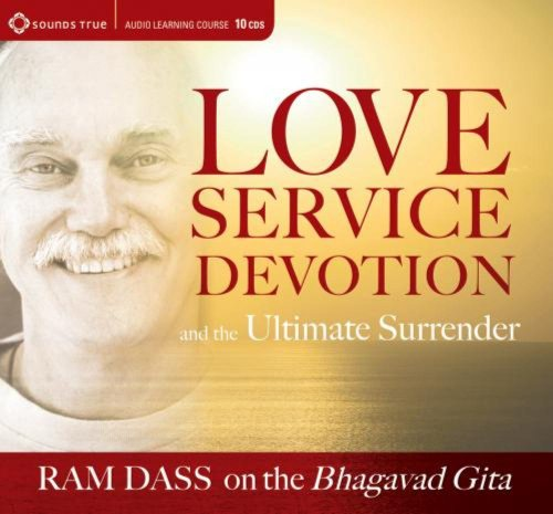 Love, Service, Devotion, and the Ultimate Surrender: Ram Dass on the Bhagavad Gita (Audio Learning ...