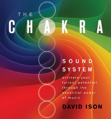 9781604076257: The Chakra Sound System: Activate Your Fullest Potential Through the Essential Power of Music