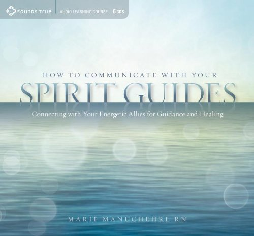 How to Communicate with Your Spirit Guides: Connecting with Your Energetic Allies for Guidance and ...