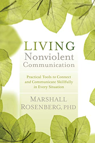 9781604077872: Living Nonviolent Communication: Practical Tools to Connect and Communicate Skillfully in Every Situation