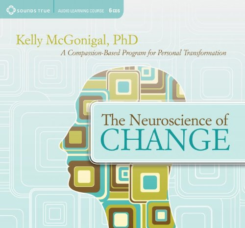 9781604077902: The Neuroscience of Change: A Compassion-Based Program for Personal Transformation
