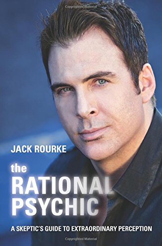 The Rational Psychic: A Skeptic's Guide to Extraordinary Perception: Rourke, Jack