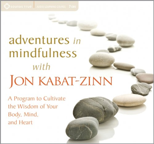 Adventures in Mindfulness: A Program to Cultivate the Wisdom of Your Body, Mind, and Heart: ...