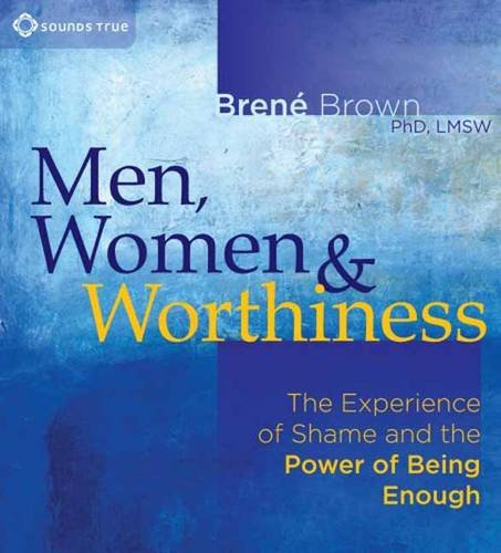 9781604078510: Men, Women, and Worthiness: The Experience of Shame and the Power of Being Enough