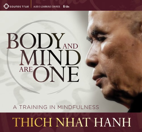 Body and Mind Are One: A Training in Mindfulness (Compact Disc): Thich Nhat Hanh