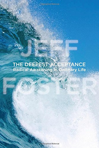 9781604078558: The Deepest Acceptance: Radical Awakening in Ordinary Life