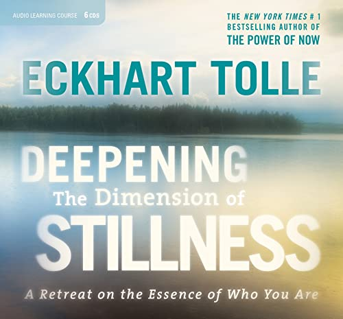 Deepening the Dimension of Stillness: A Retreat on the Essence of Who You Are: Tolle, Eckhart