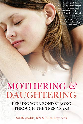 Mothering and Daughtering: Keeping Your Bond Strong Through the Teen Years: Eliza Reynolds