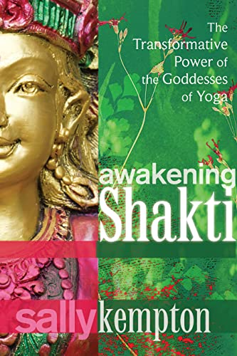 Awakening Shakti: The Transformative Power of the Goddesses of Yoga: Kempton, Sally