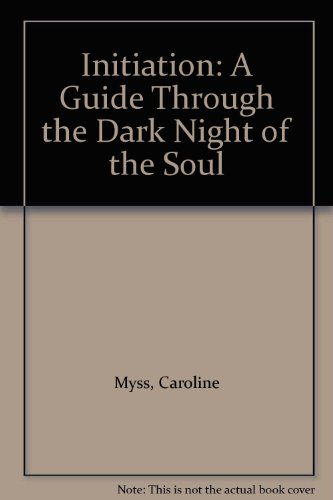 Initiation: A Guide Through the Dark Night of the Soul (9781604079319) by Myss, Caroline