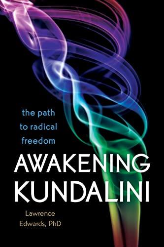 9781604079326: Awakening Kundalini: The Path to Radical Freedom