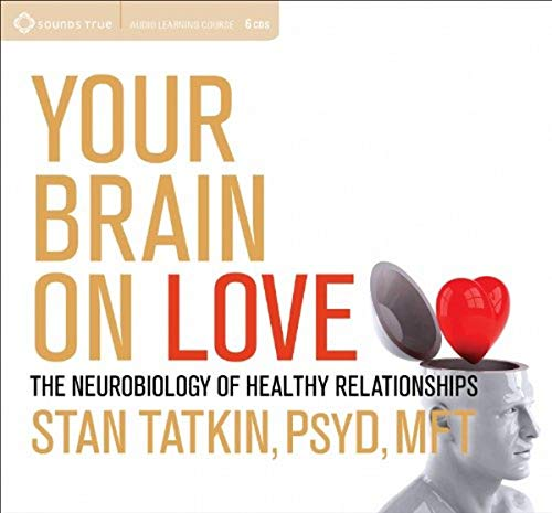 9781604079685: Your Brain On Love: The Neurobiology of Healthy Relationships