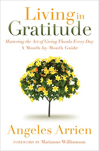 Living in Gratitude: Mastering the Art of: Arrien, Angeles