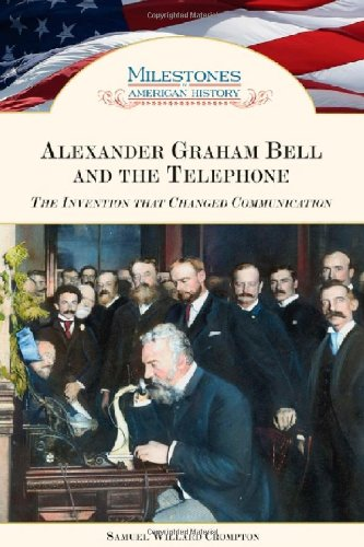 9781604130041: Alexander Graham Bell and the Telephone: The Invention That Changed Communication (Milestones in American History)