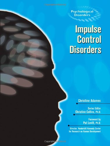 Impulse Control Disorders (Psychological Disorders): Adamec, Christine A.