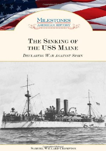 9781604130492: The Sinking of the USS Maine: Declaring War Against Spain (Milestones in American History)