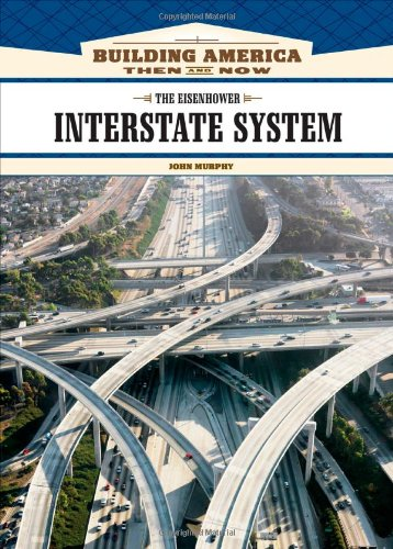 9781604130676: The Eisenhower Interstate System (Building America: Then and Now)