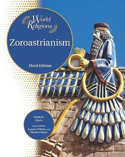 Zoroastrianism (World Religions (Facts on File)): Paula R. Hartz; Editor-Joanne O'Brien; ...