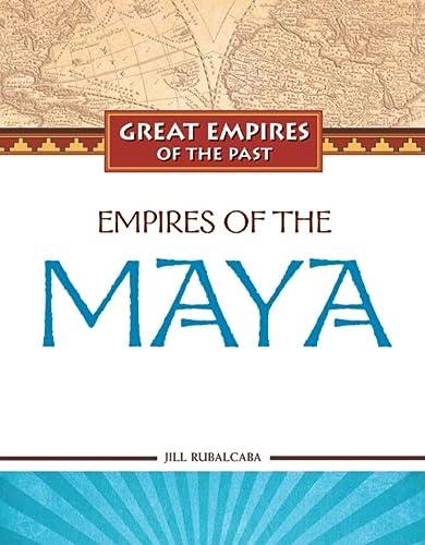 Empires of the Maya (Great Empires of: Rubalcaba, Jill