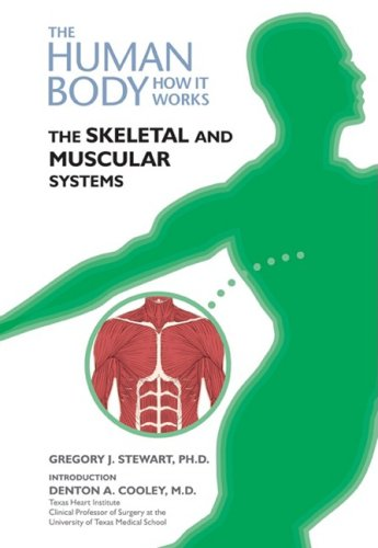 The Skeletal and Muscular Systems (Human Body: How It Works): Gregory J Stewart