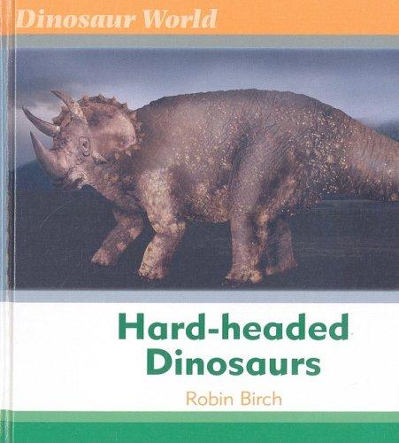 Hard-Headed Dinosaurs (Dinosaur World)