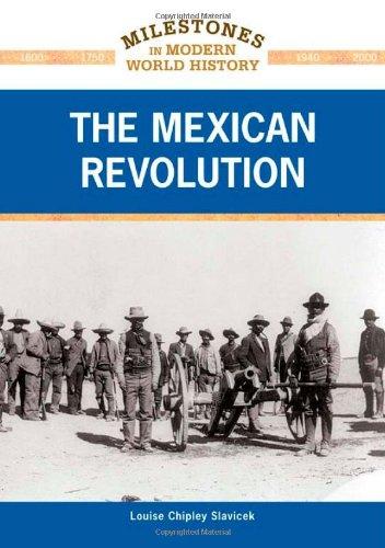 The Mexican Revolution (Milestones in Modern World History): Louise Chipley Slavicek