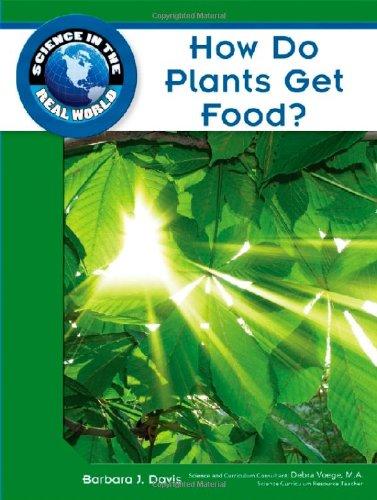How Do Plants Get Food? (Science in: Barbara J. Davis