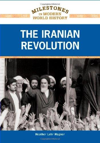 The Iranian Revolution (Milestones in Modern World History): Heather Lehr Wagner