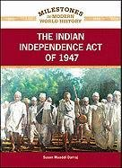 9781604134964: The Indian Independence Act of 1947 (Milestones in Modern World History)