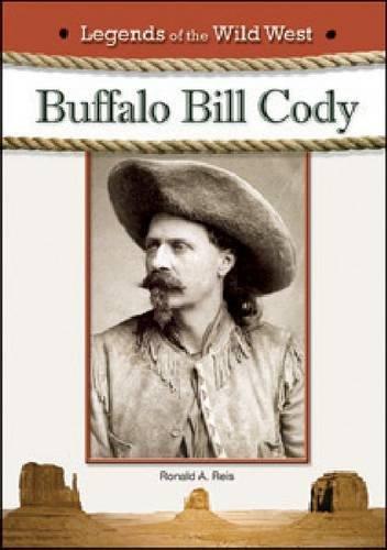 BUFFALO BILL CODY (Legends of the Wild West): Ronald A Reis
